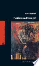 ¡fusilaron A Dorrego!