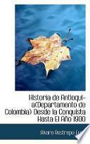 Historia De Antioqui, Desde La Conquista Hasta El A屠 1900