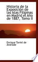 Historia De La Exposicion De Las Islas Filipinas En Madrid El Ano De 1887