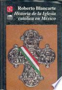 Historia De La Iglesia Católica En México
