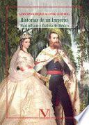 Historias De Un Imperio: Maximiliano Y Carlota De México