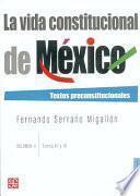 La Vida Constitucional De México: T. 3 4. Textos Preconstitucionales