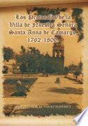 Los Protocolos De La Villa De Nuestra Señora Santa Anna De Camargo. 1762 1809.