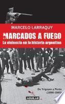libro Marcados A Fuego (1890 1945). De Yrigoyen A Perón