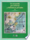 Un Recorrido Por Archivos Y Bibliotecas Privados