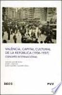 València, Capital Cultural De La República (1936 1937) : Congrés Internacional, Celebrado Del 27 Al 30 De Noviembre De 2007 En Valencia