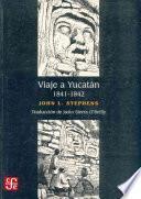 Viaje A Yucatán, 1841 1842