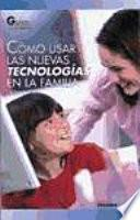 libro Cómo Usar Las Nuevas Tecnologías En La Familia