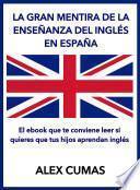 La Gran Mentira De La Enseñanza Del Inglés En España