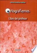 Ortografiemos. Libro Del Profesor