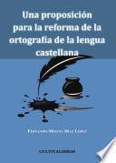 Una Proposición Para La Reforma De La Ortografía De La Lengua Castellana