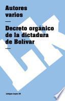 Constituciones Fundacionales De Colombia. Decreto Orgánico De La Dictadura De Bolívar