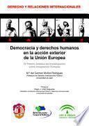 Democracia Y Derechos Humanos En La Acción Exterior De La Unión Europea