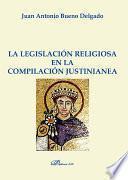 La Legislación Religiosa En La Compilación Justinianea