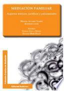 Mediación Familiar. Aspectos Teóricos, Jurídicos Y Psicosociales