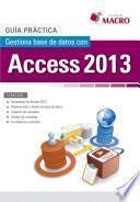 Guía Práctica. Gestiona Base De Datos Con Access 2013