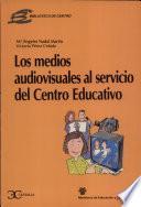 Los Medios Audiovisuales Al Servicio Del Centro Educativo