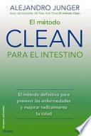 El Método Clean Para El Intestino : El Método Definitivo Para Prevenir Las Enfermedades Y Mejorar Radicalmente Tu Salud