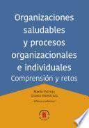 libro Organizaciones Saludables Y Procesos Organizacionales E Individuales