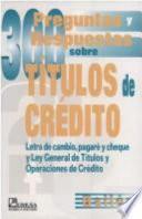 300 Preguntas Y Respuestas Sobre Títulos De Crédito