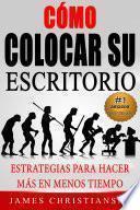 libro Cómo Colocar Su Escritorio: Estrategias Para Hacer Más En Menos Tiempo