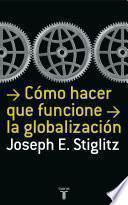 Cómo Hacer Que La Globalización Funcione