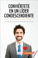Conviértete En Un Líder Condescendiente