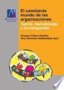 El Cambiante Mundo De Las Organizaciones : Teoría, Metodología E Investigación