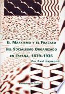 El Marxismo Y El Fracaso Del Socialismo Organizado En España, 1879 1936