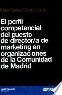 El Perfil Competencial Del Puesto De Director/a De Marketing En Organizaciones De La Comunidad De Madrid