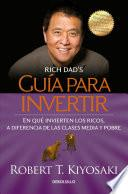 Gua Para Invertir/ Rich Dad S Guide To Investing