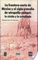 La Frontera Norte De México Y El Siglo Y Medio De Atropello Yanqui