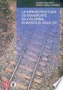 La Infraestructura De Transporte En Colombia Durante El Siglo Xx