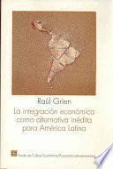 La Integración Económica Como Alternativa Inédita Para América Latina