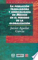 libro La Población Trabajadora Y Sindicalizada En México En El Período De La Globalización