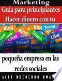 libro Marketing: Guía Para Principiantes   Hacer Dinero Con Tu Pequeña Empresa En Las Redes Sociales