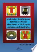 libro Modelado Y Simulación De Bobinas Con Núcleo Magnético De Ferrita Para Aplicaciones Industriales.