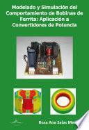 Modelado Y Simulación Del Comportamiento De Bobinas De Ferrita: Aplicación A Convertidores De Potencia.