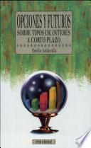 libro Opciones Y Futuros Sobre Tipos De Interés A Corto Plazo