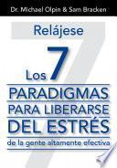 Relájese. Los 7 Paradigmas Para Liberarse Del Estrés