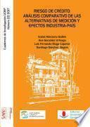 Riesgo De Crédito: Análisis Comparativo De Las Alternativas De Medición Y Efectos Industria País