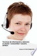 Técnicas De Información Y Atención Al Cliente, Consumidor, Usuario. Uf0037.