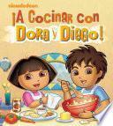 A Cocinar Con Dora Y Diego!