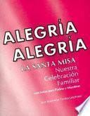 Alegria Alegria La Santa Misa: Nuestra Celebracion Familiar
