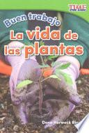 Buen Trabajo: La Vida De Las Plantas (good Work: Plant Life) (spanish Version)