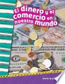 El Dinero Y El Comercio En Nuestro Mundo (money And Trade In Our World)