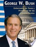 George W. Bush: Gobernador De Texas Y Presidente De Los Estados Unidos (george W. Bush: Te