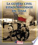 La Guerra Civil Estadounidense En Texas (the American Civil War In Texas)
