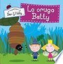 La Oruga Betty (el Pequeño Reino De Ben Y Holly. Primeras Lecturas 6)