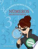Números Secretos Espías De La Agente Secreta Josephine (secret Agent Josephine S Numbers)